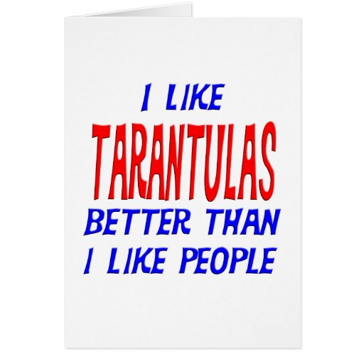 I Like Tarantulas Better Than I Like People Greeti Greeting Card