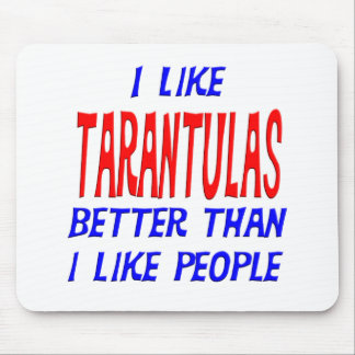 I Like Tarantulas Better Than I Like People Mousep Mouse Pad