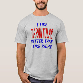I Like Tarantulas Better Than I Like People T-shir T-Shirt