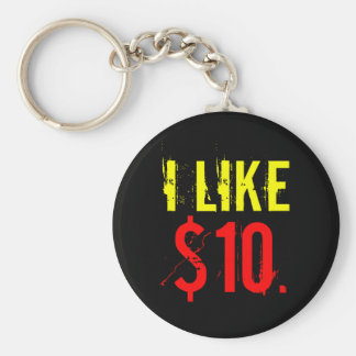 """I Like Ten Dollars"" Key Chain"