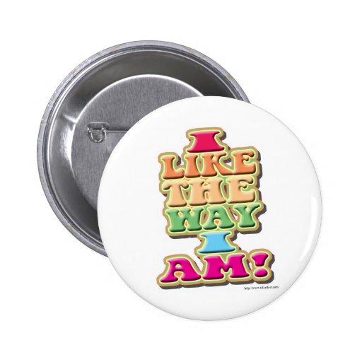 I Like the way I am! Pinback Button