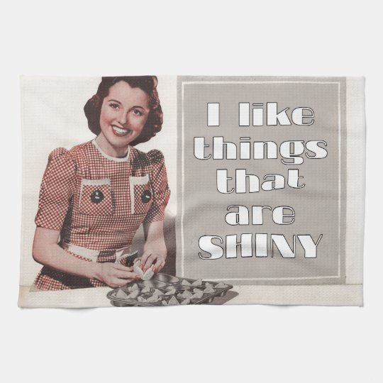 I Like Things That Are Shiny Kitchen Towel