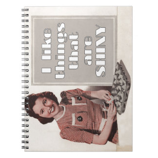I Like Things That Are Shiny Spiral Note Book