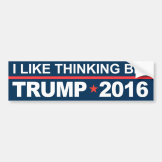 I Like Thinking Big Trump 2016 Bumper Sticker
