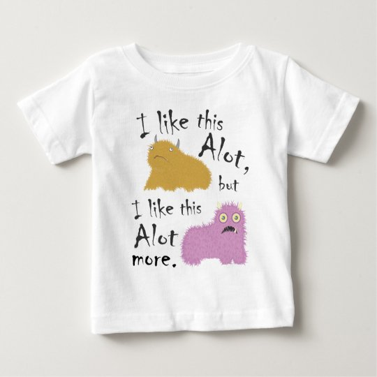 I Like This Alot, But I Like This Alot More Baby T-Shirt