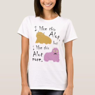 I Like This Alot, But I Like This Alot More T-Shirt