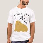 I Like This Alot T-Shirt