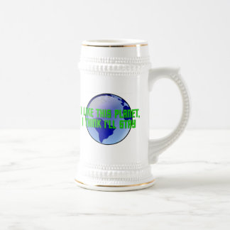 I Like This Planet, I Think I'll Stay Beer Stein