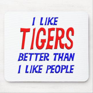 I Like Tigers Better Than I Like People Mousepad
