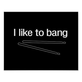 I Like to Bang Poster