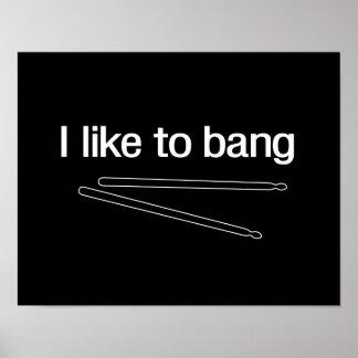 I Like to Bang Poster