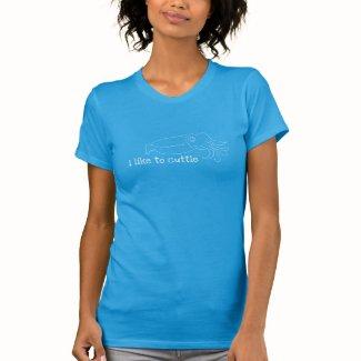I Like to Cuttle T-shirt