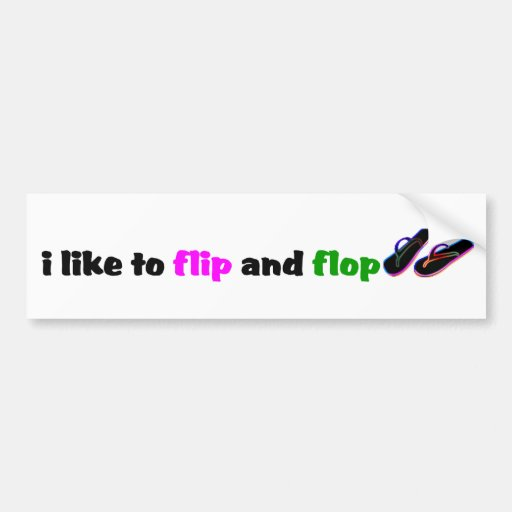 i like to flip and flop Bumper Sticker