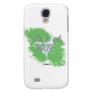 I Like to get Dirty Samsung Galaxy S4 Case