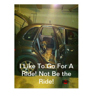 I Like To Go For A Ride! Not Be the Ride! Postcard