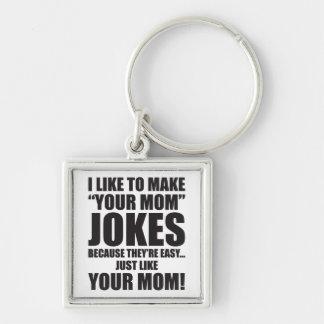 """I Like To Make """"Your Mom"""" Jokes Key Chains"""