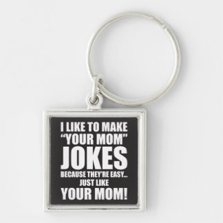 """I Like To Make """"Your Mom"""" Jokes Silver-Colored Square Keychain"""