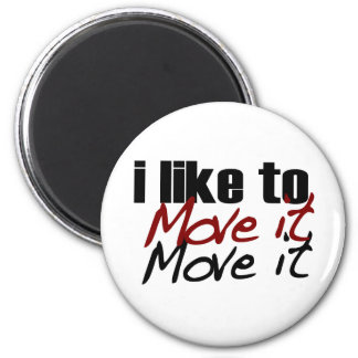 I Like To Move It Refrigerator Magnet