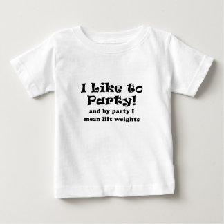 I Like to Party and by Party I Mean Lift Weights Baby T-Shirt