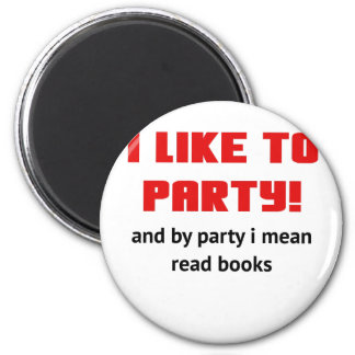 I Like to Party and By Party I mean Read Books Magnet