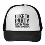 I LIKE TO PARTY AND BY PARTY I MEAN TAKE NAPS MESH HATS