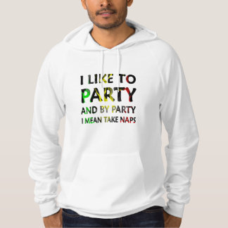 I Like To Party And By Party I Mean Take Naps Hoodie