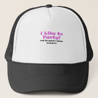 I Like to Party and by Party I mean Watch TV Trucker Hat