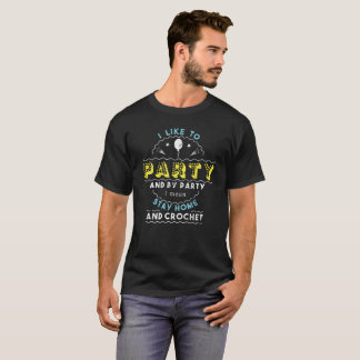I Like To Party I Mean Stay Home Crochet T-Shirt