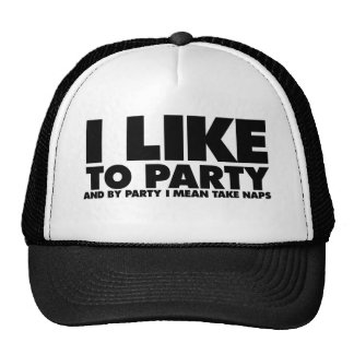 I like to party - I mean take naps Trucker Hat
