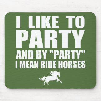 I Like to Party (Ride Horses) Mouse Pad