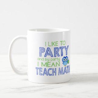 I like to Party (Teach Math) Coffee Mug