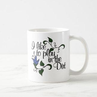 I like to play in the dirt coffee mug