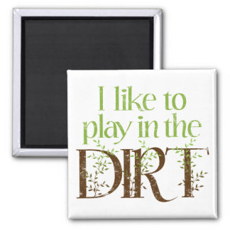 I Like to Play in the Dirt Funny Gardening 2 Inch Square Magnet