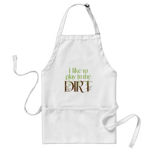 I Like to Play in the Dirt Funny Gardening Apron