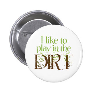 I Like to Play in the Dirt Funny Gardening Button
