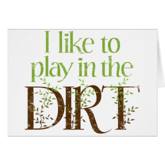 I Like to Play in the Dirt Funny Gardening Card