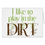 I Like to Play in the Dirt Funny Gardening Greeting Card