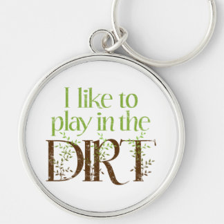 I Like to Play in the Dirt Funny Gardening Keychain