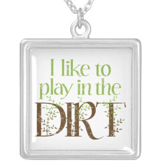 I Like to Play in the Dirt Funny Gardening Square Pendant Necklace