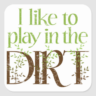 I Like to Play in the Dirt Funny Gardening Square Sticker