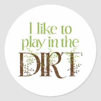I Like to Play in the Dirt Funny Gardening Stickers
