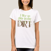 I Like to Play in the Dirt Funny Gardening T-Shirt