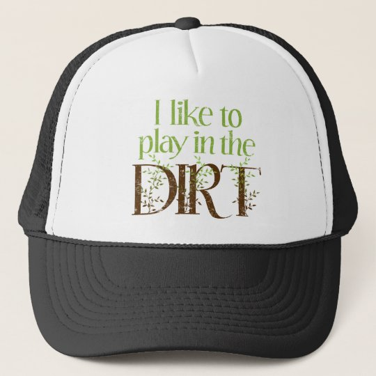 I Like to Play in the Dirt Funny Gardening Trucker Hat