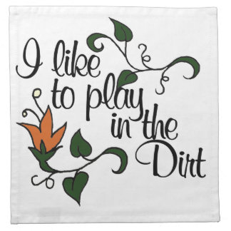 I like to play in the dirt napkin