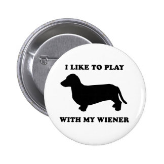 I like to play wiht my wiener pinback buttons