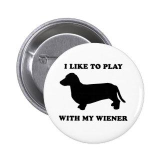 I like to play wiht my wiener pinback button
