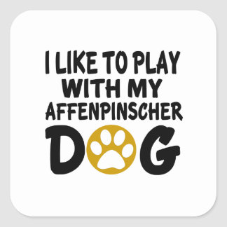 I Like To Play With My Affenpinscher Dog Square Sticker
