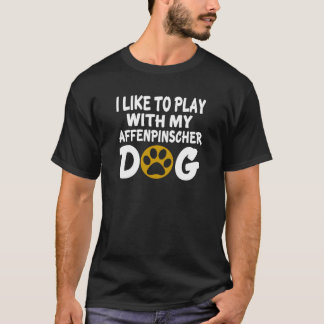 I Like To Play With My Affenpinscher Dog T-Shirt