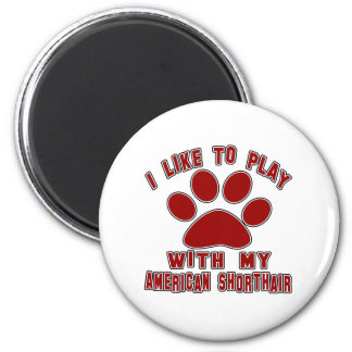 I like to play with my American Shorthair. Refrigerator Magnets