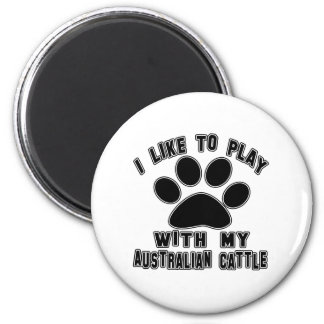 I like to play with my Australian Cattle Magnets